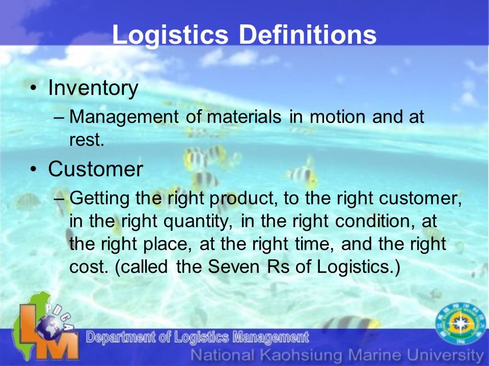 Logistics Definitions Inventory –Management of materials in motion and at rest.