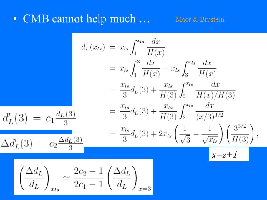 CMB cannot help much … x=z+1 Maor & Brustein