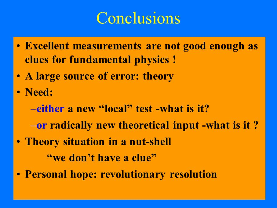 Conclusions Excellent measurements are not good enough as clues for fundamental physics .