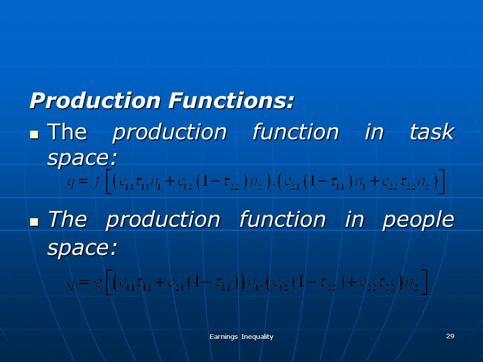 Earnings Inequality 29 Production Functions: The production function in task space: The production function in task space: The production function in people space: The production function in people space: