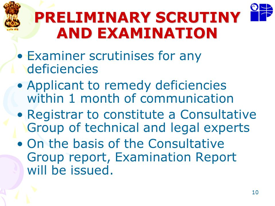 10 PRELIMINARY SCRUTINY AND EXAMINATION Examiner scrutinises for any deficiencies Applicant to remedy deficiencies within 1 month of communication Reg