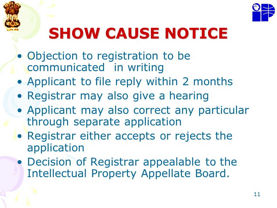 11 SHOW CAUSE NOTICE Objection to registration to be communicated in writing Applicant to file reply within 2 months Registrar may also give a hearing