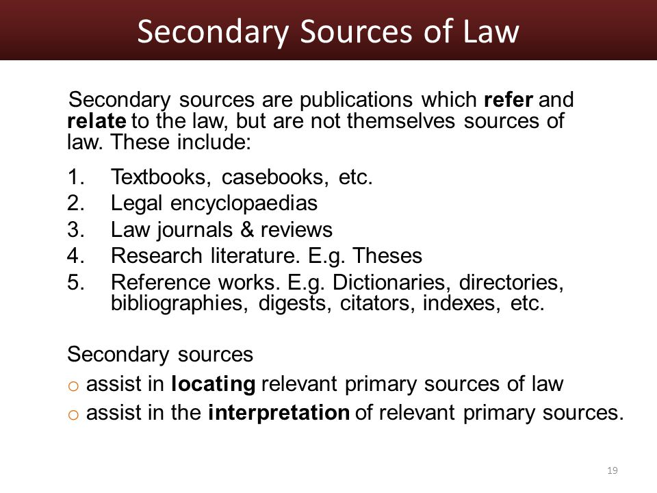 Secondary Sources of Law Secondary sources are publications which refer and relate to the law, but are not themselves sources of law.