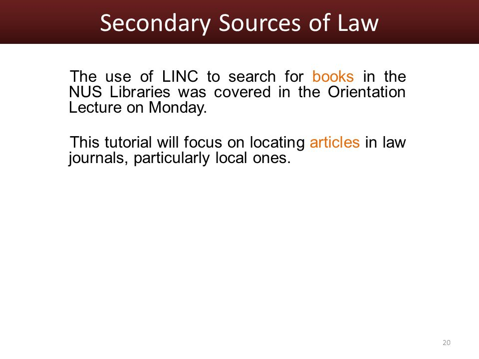 Secondary Sources of Law The use of LINC to search for books in the NUS Libraries was covered in the Orientation Lecture on Monday.