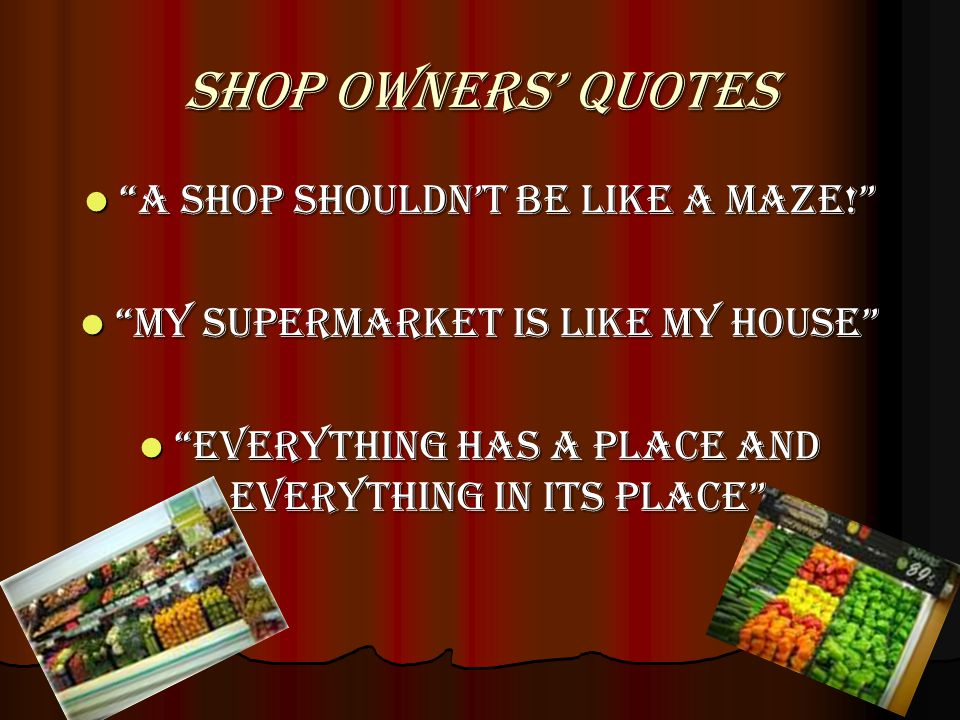 Shop owners QUOTES A shop shouldnt be like a maze.