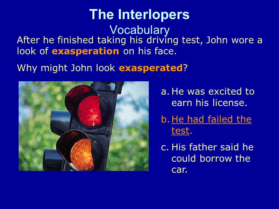 The Interlopers Vocabulary a.He was excited to earn his license.