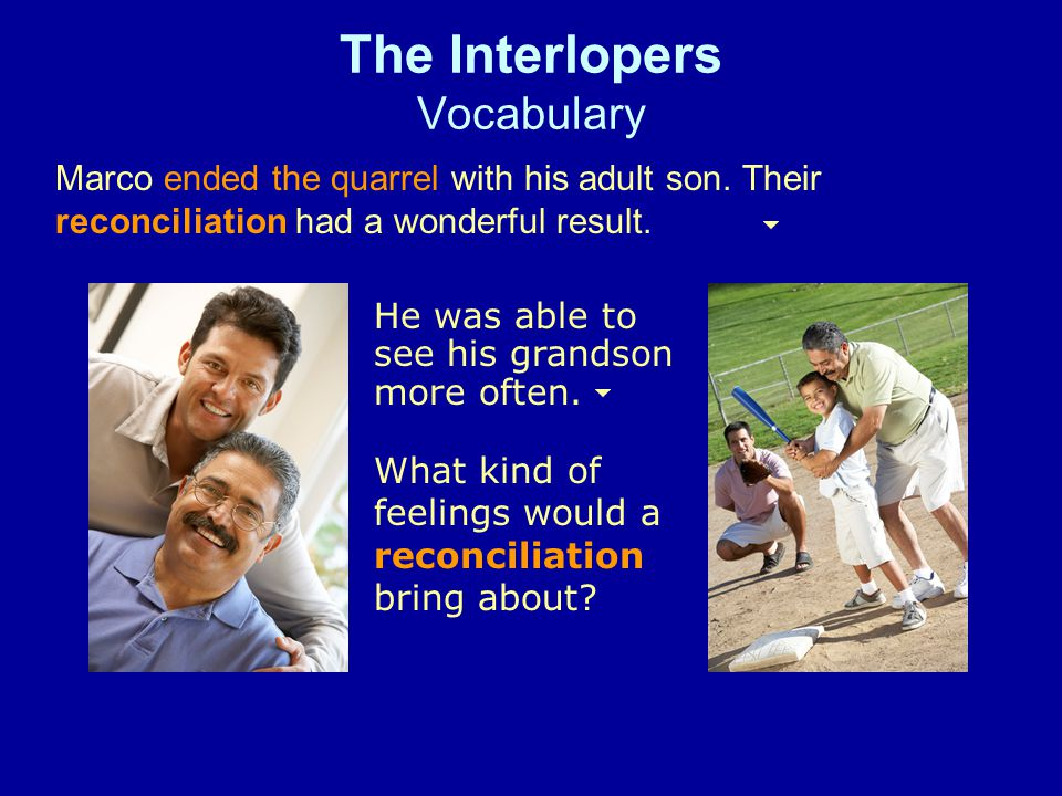 The Interlopers Vocabulary Marco ended the quarrel with his adult son.