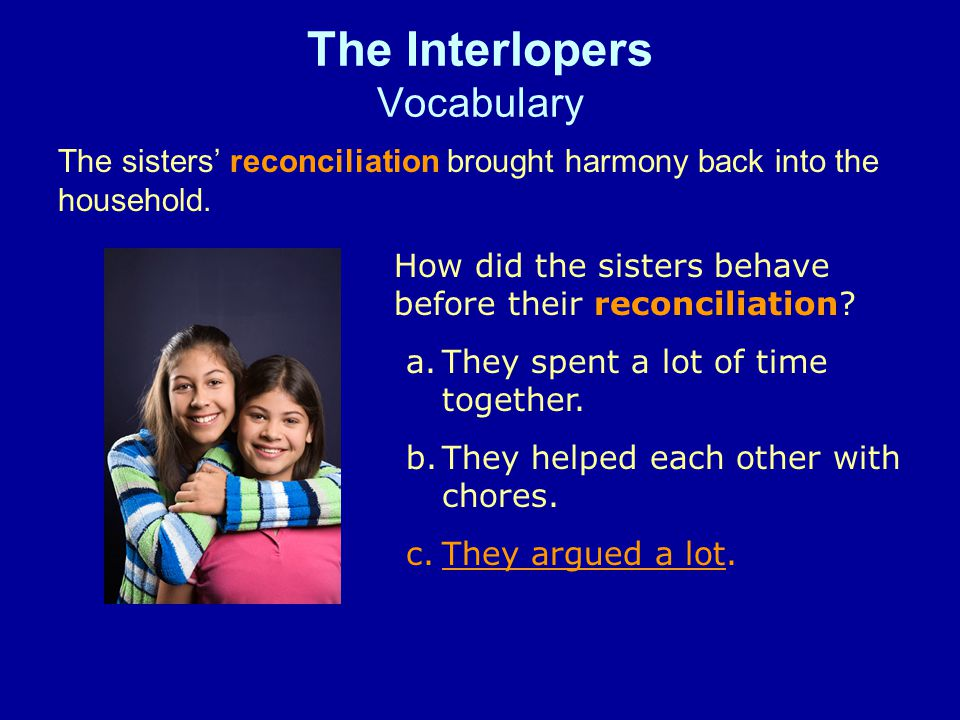 The Interlopers Vocabulary The sisters reconciliation brought harmony back into the household.