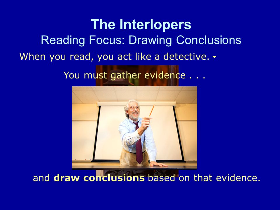 The Interlopers Reading Focus: Drawing Conclusions When you read, you act like a detective.
