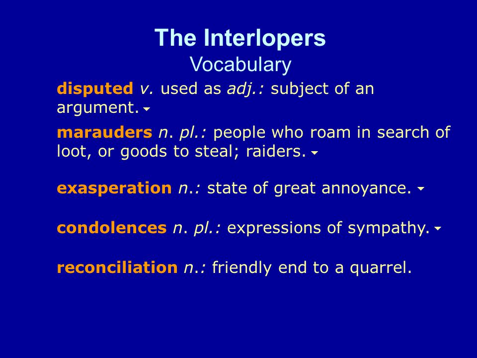 The Interlopers Vocabulary Disputed is often used as a verb: She disputed (argued against) the writers conclusions.