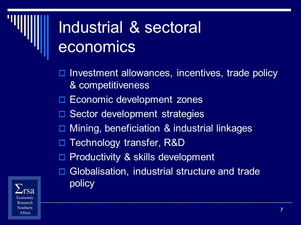 7 Industrial & sectoral economics Investment allowances, incentives, trade policy & competitiveness Economic development zones Sector development stra