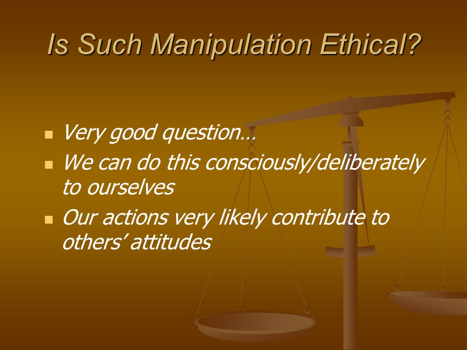 Is Such Manipulation Ethical.