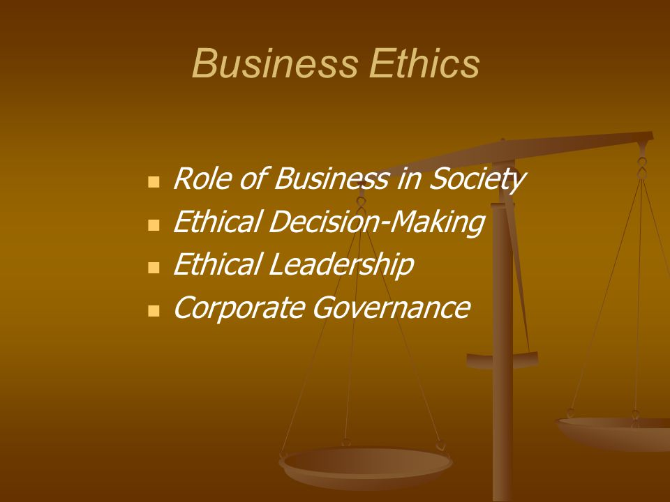 Business Ethics Role of Business in Society Ethical Decision-Making Ethical Leadership Corporate Governance