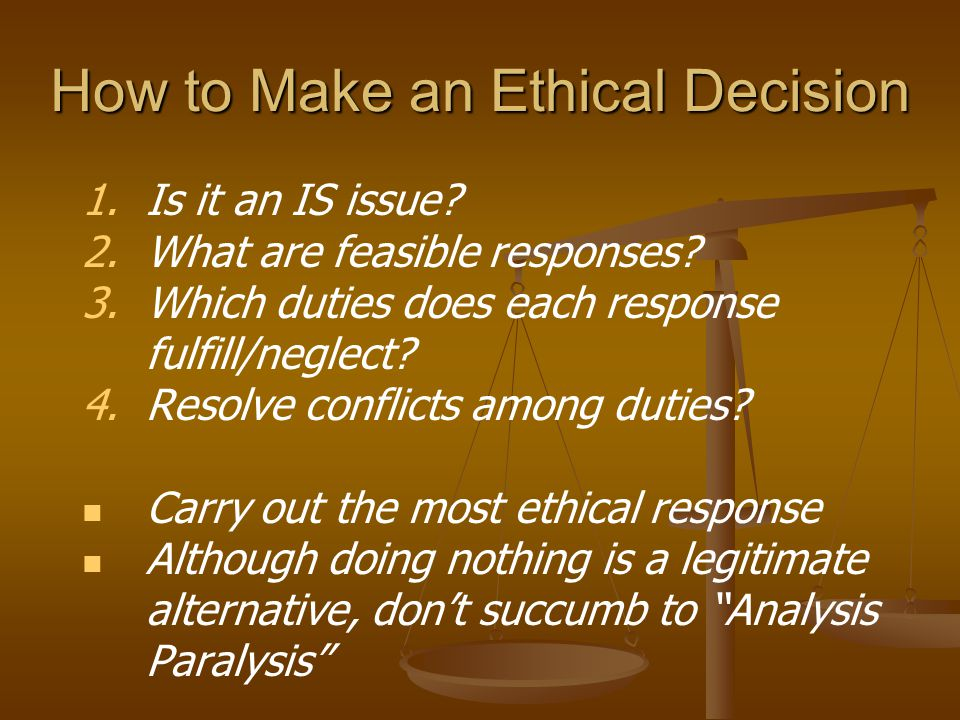 How to Make an Ethical Decision 1. 1.Is it an IS issue.