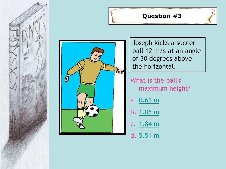 Joseph kicks a soccer ball 12 m/s at an angle of 30 degrees above the horizontal.