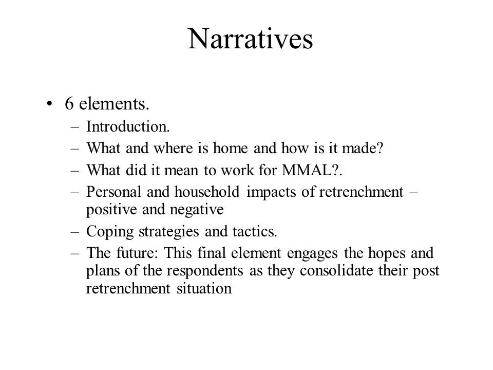 Narratives 6 elements. –Introduction. –What and where is home and how is it made.