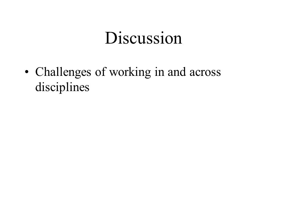 Discussion Challenges of working in and across disciplines