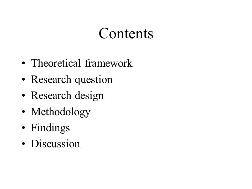 Contents Theoretical framework Research question Research design Methodology Findings Discussion