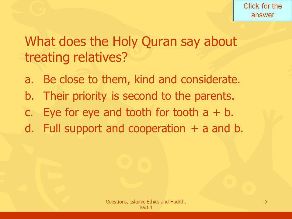 Click for the answer Questions, Islamic Ethics and Hadith, Part 4 6 The best of you towards Allah are those who are best towards their own family. What does this Hadith mean.
