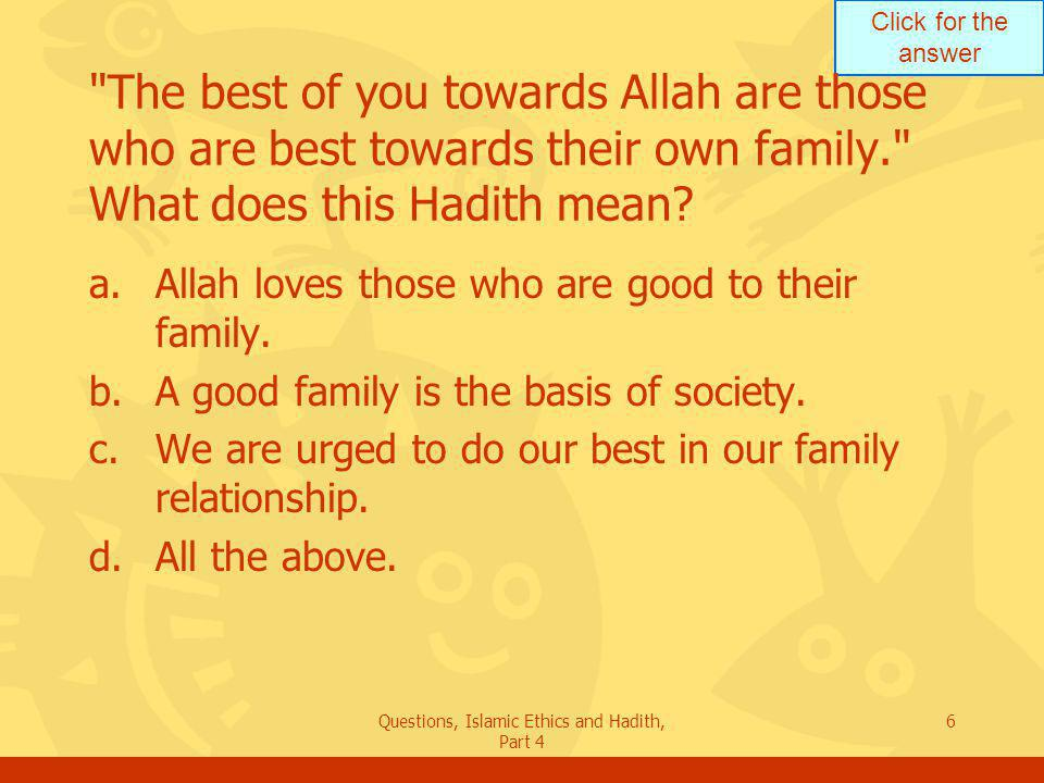 Click for the answer Questions, Islamic Ethics and Hadith, Part 4 47 How does Islam treat divorce.