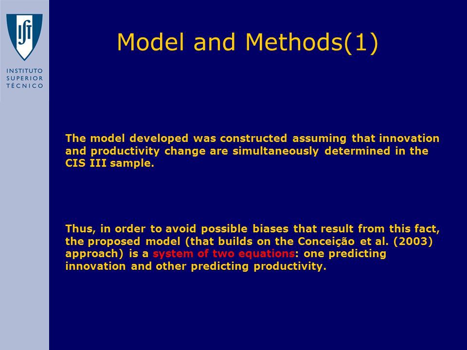 Model and Methods(2) Where: Prdg – Productivity Measure – log (Turnover / nº Workers) Inov – Innovation Dummy Variable Exp – Exports / Turnover NF – Dummy Variable that indicates if the firm was created in 1998-2000 GP – Dummy Variable that indicates if the firm is part of a group ED – Share of the Workforce engaged in specialized tasks CS – Gross Investments in Capital Goods S – Sector Dummy Variables Log_Turn_Inic – Critical Identification Variable - log (Turnover 1998)