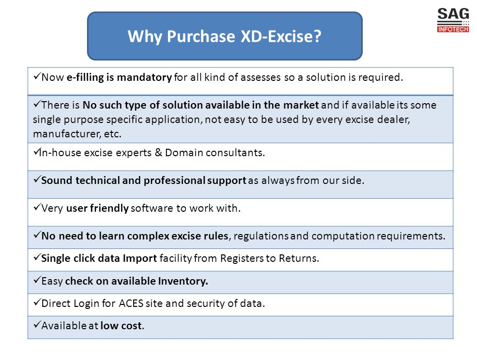 Why Purchase XD-Excise? Now e-filling is mandatory for all kind of assesses so a solution is required. There is No such type of solution available in