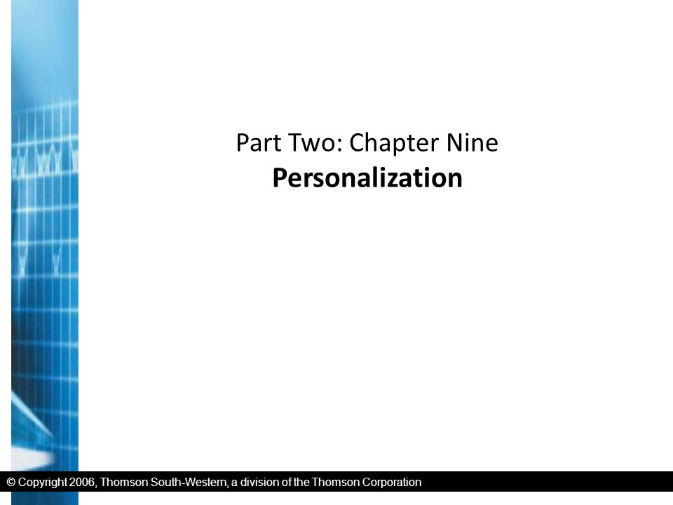 © Copyright 2006, Thomson South-Western, a division of the Thomson Corporation Part Two: Chapter Nine Personalization The rediscovery of the customer is a byproduct – perhaps the most important one – of the onset of the information revolution.