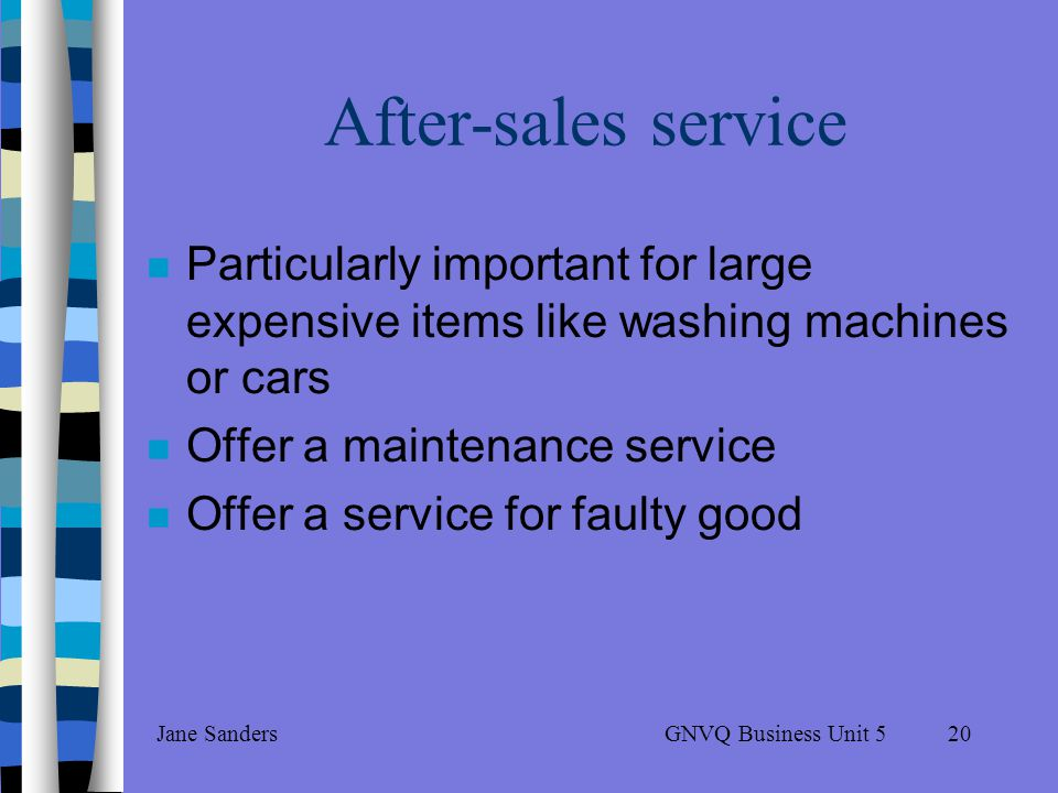 GNVQ Business Unit 5Jane Sanders19 Delivery terms Larger outlets selling expensive items usually offer a free delivery Stores selling flat-packed, cheaper items usually make a delivery charge Some retail outlets like Next offer mail order Direct service for a small charge Stores need to be flexible about delivery