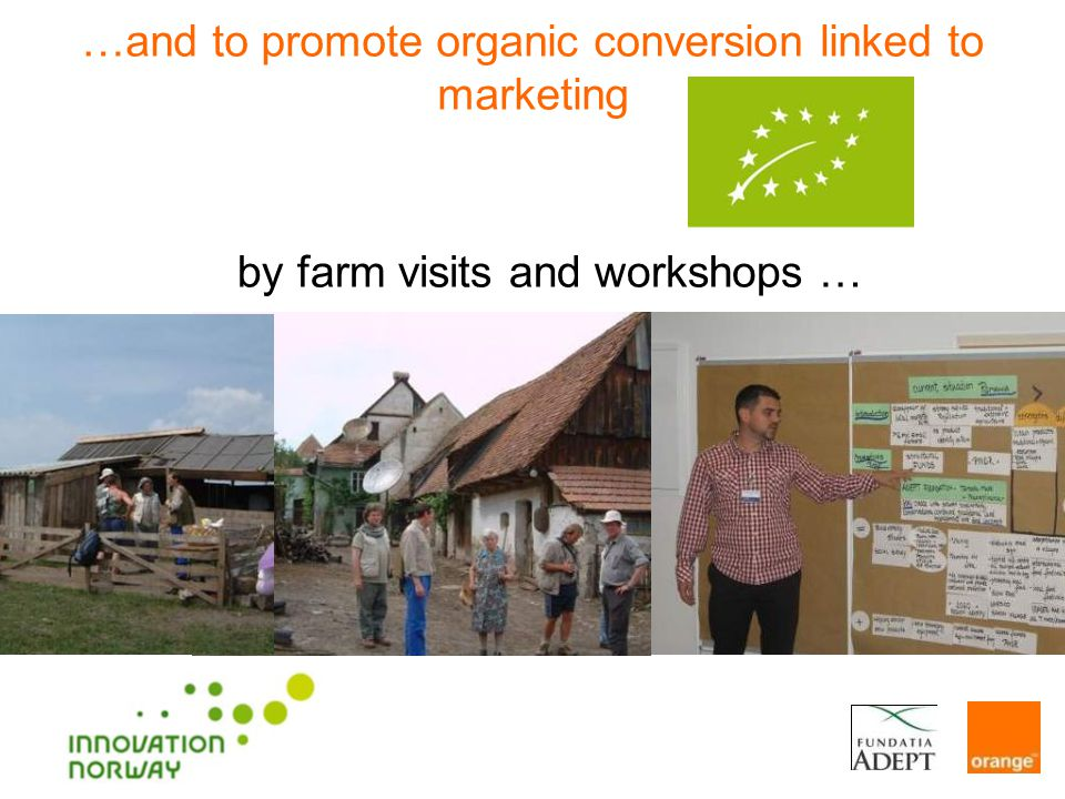 …and to promote organic conversion linked to marketing by farm visits and workshops …