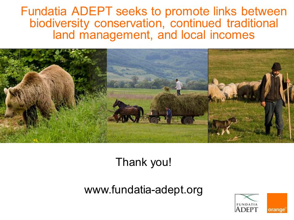 Fundatia ADEPT seeks to promote links between biodiversity conservation, continued traditional land management, and local incomes Thank you.
