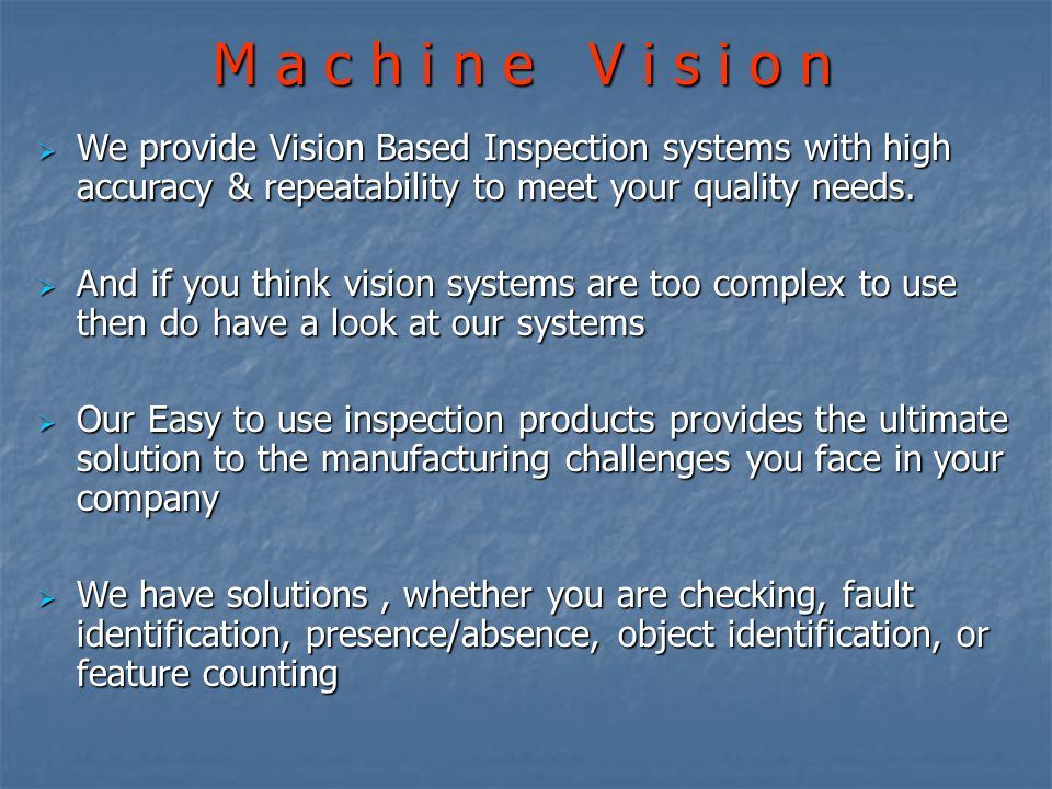 We provide Vision Based Inspection systems with high accuracy & repeatability to meet your quality needs.