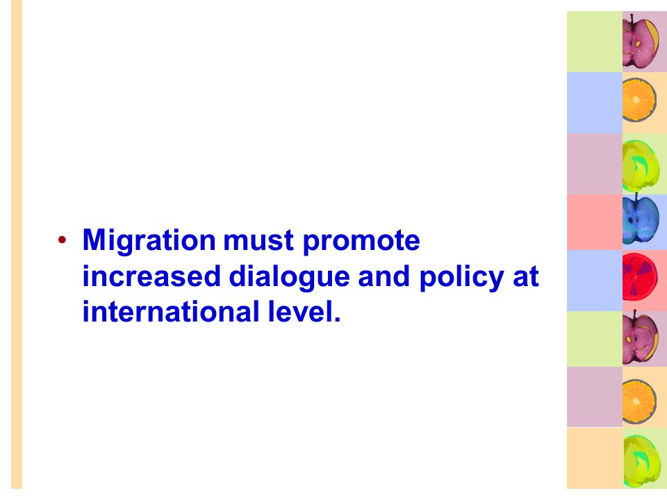 Migration must promote increased dialogue and policy at international level.