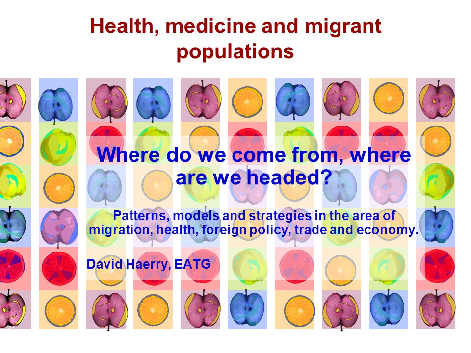 Health, medicine and migrant populations Where do we come from, where are we headed.