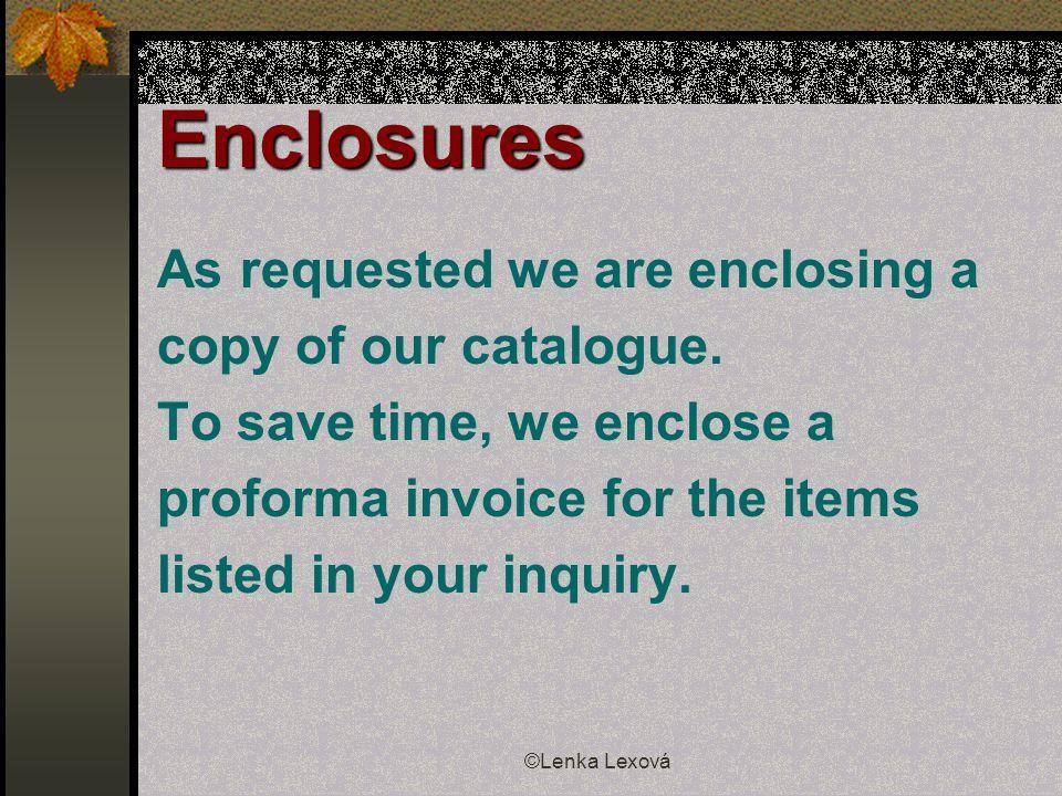 ©Lenka Lexová Enclosures As requested we are enclosing a copy of our catalogue.