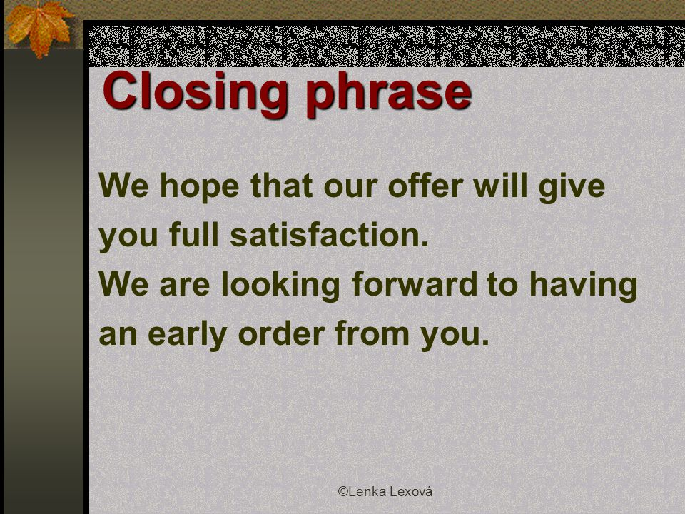 ©Lenka Lexová Closing phrase We hope that our offer will give you full satisfaction.