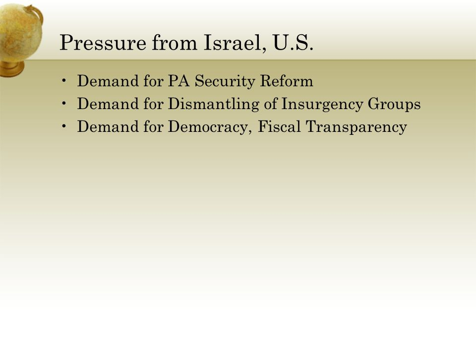Pressure from Israel, U.S. Demand for PA Security Reform Demand for Dismantling of Insurgency Groups Demand for Democracy, Fiscal Transparency