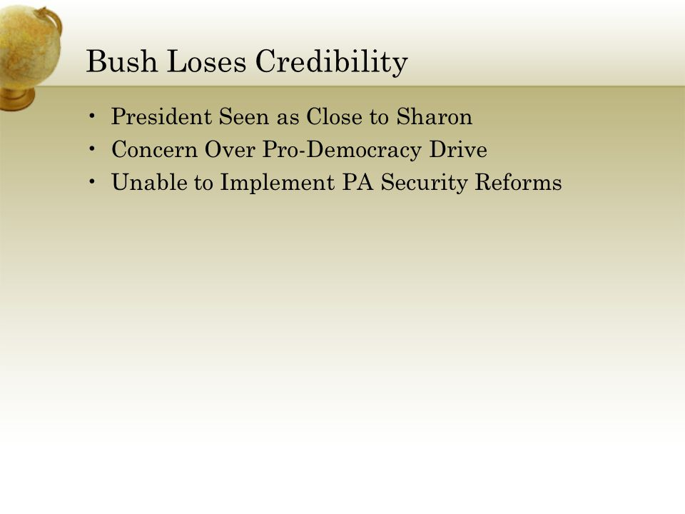 Bush Loses Credibility President Seen as Close to Sharon Concern Over Pro-Democracy Drive Unable to Implement PA Security Reforms