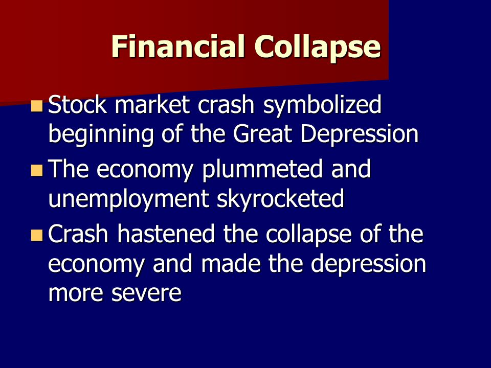 Financial Collapse Stock market crash symbolized beginning of the Great Depression Stock market crash symbolized beginning of the Great Depression The