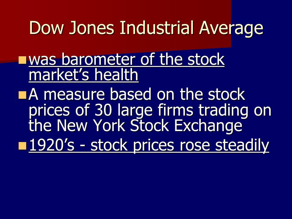 Dow Jones Industrial Average was barometer of the stock markets health was barometer of the stock markets health A measure based on the stock prices o