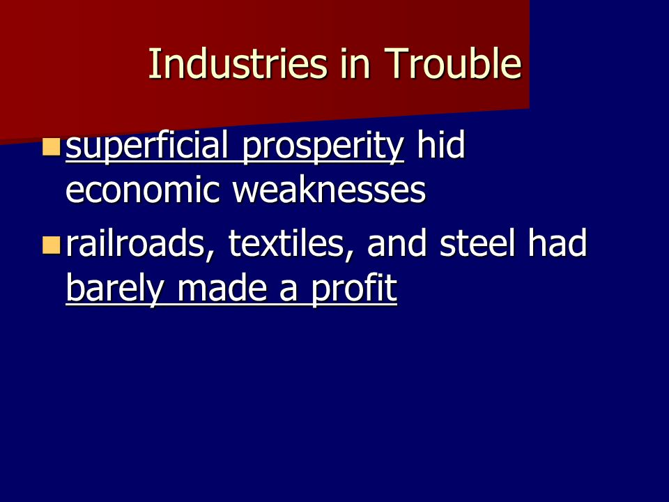 Consumers Have Less Money Farmers bought fewer goods/services Farmers bought fewer goods/services Americans were buying less Americans were buying less 1.rising prices 2.stagnant wages 3.unbalanced distribution of income 4.overbuying on credit Production expanded faster than wages, resulting in a gap between rich and poor Production expanded faster than wages, resulting in a gap between rich and poor