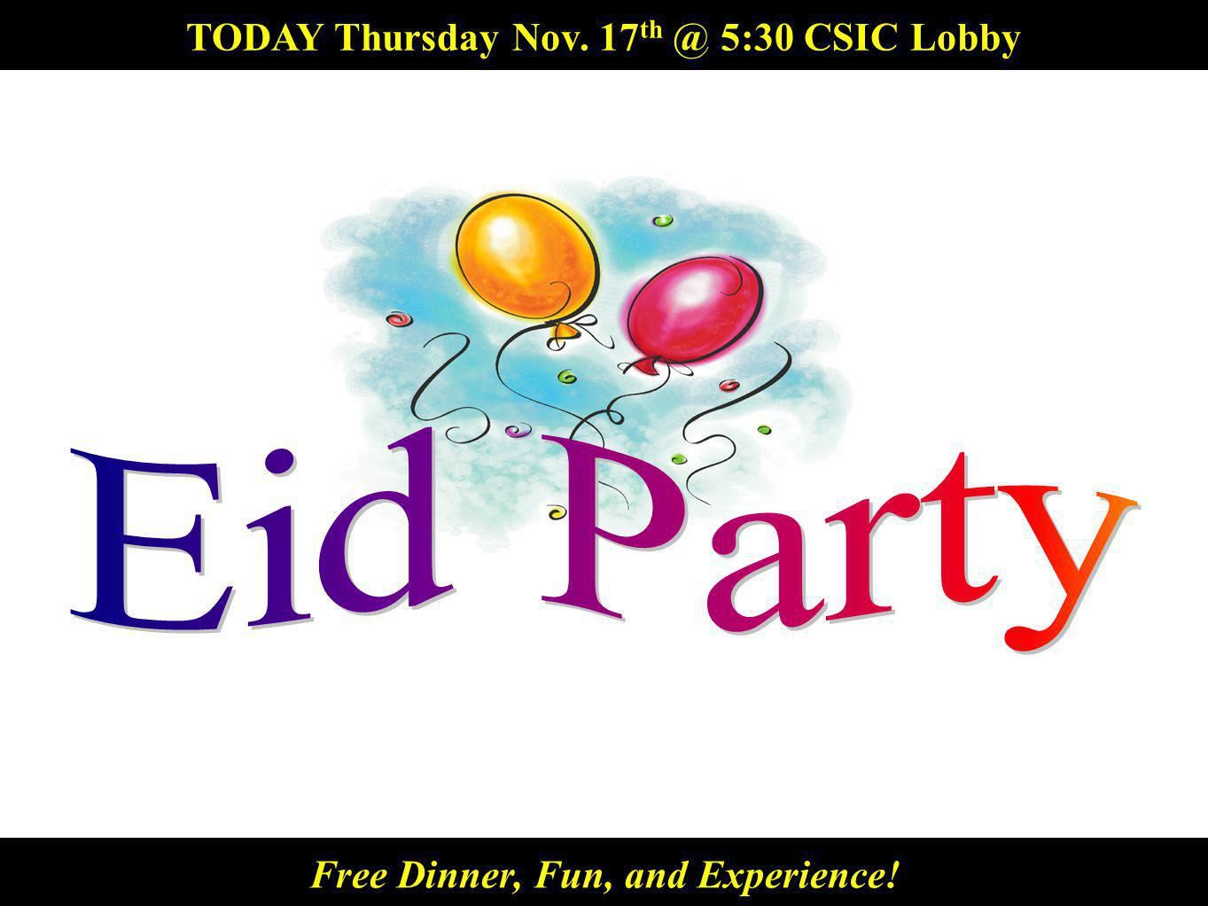 TODAY Thursday Nov. 17 5:30 CSIC Lobby Free Dinner, Fun, and Experience!