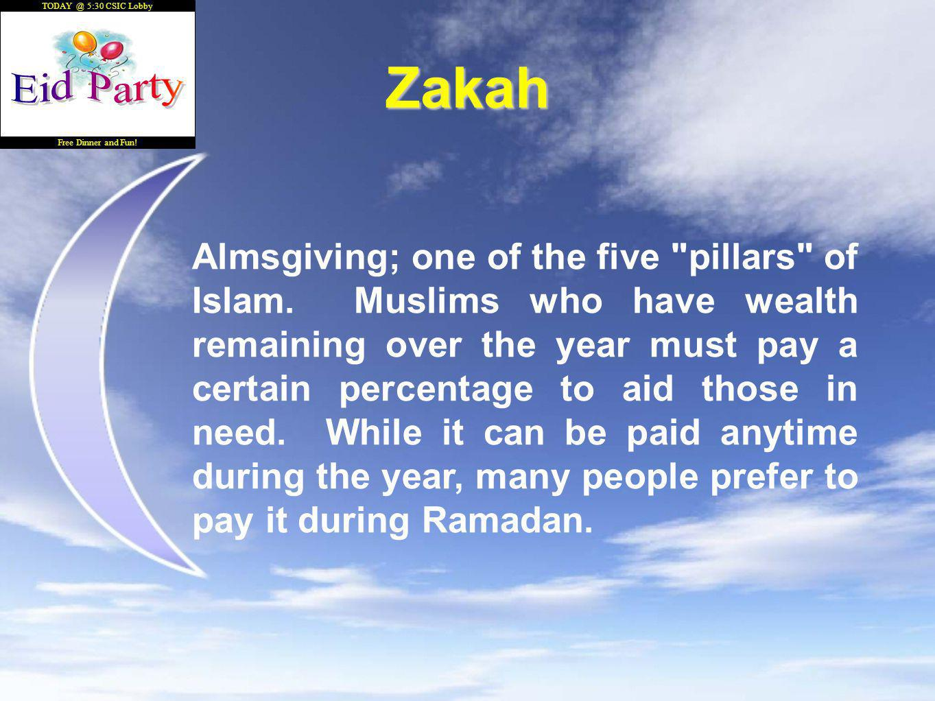 5:30 CSIC Lobby Free Dinner and Fun. Zakah Almsgiving; one of the five pillars of Islam.