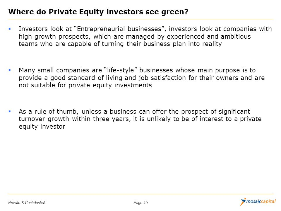 Page 15Private & Confidential Where do Private Equity investors see green? Investors look at Entrepreneurial businesses, investors look at companies w