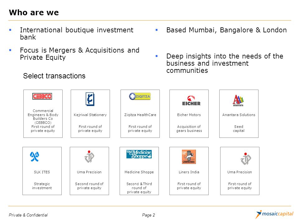Page 2Private & Confidential Who are we International boutique investment bank Focus is Mergers & Acquisitions and Private Equity Based Mumbai, Bangal