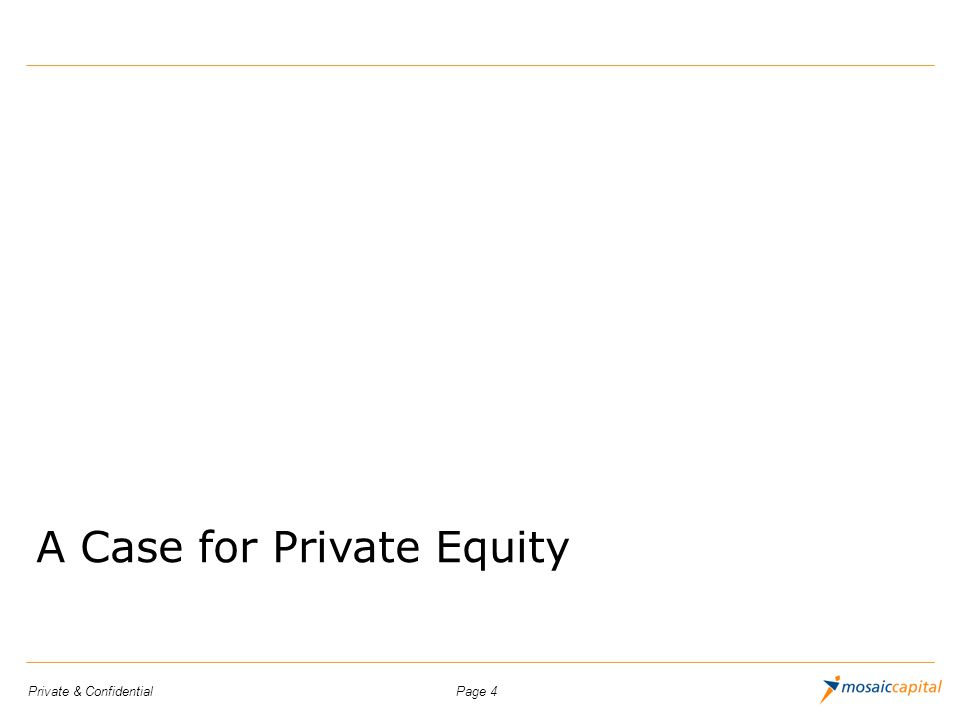 Page 5Private & Confidential Private Equity – An overview Private Equity (PE) is medium to long-term finance provided in return for an equity stake in potentially high growth companies Private Equity Fund Organized as either a Limited Partnership (LP) or Limited Liability Company (LLC) which is controlled by the private equity firm that acts as the General Partner (GP) Run by Professionals Knowledgeable investors with strong relationships Raise funds every 4-6 years Pension funds, financial institutions and specialist Fund of Fund investors Invest money over 3-5 years 20% of the investments lose money 50% of the investments make an average return 30% of the investments make lots of money Management fee on funds managed ~1.5-2.0% p.a Carry ~ 20-25%x (Total Return - Total Amount Invested)