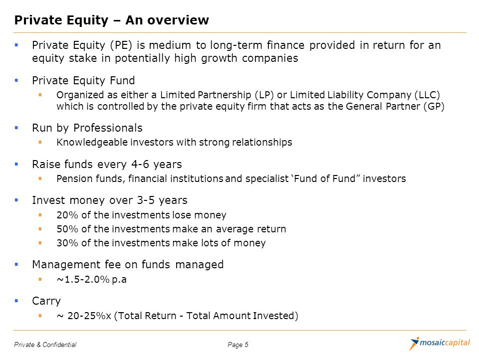 Page 5Private & Confidential Private Equity – An overview Private Equity (PE) is medium to long-term finance provided in return for an equity stake in