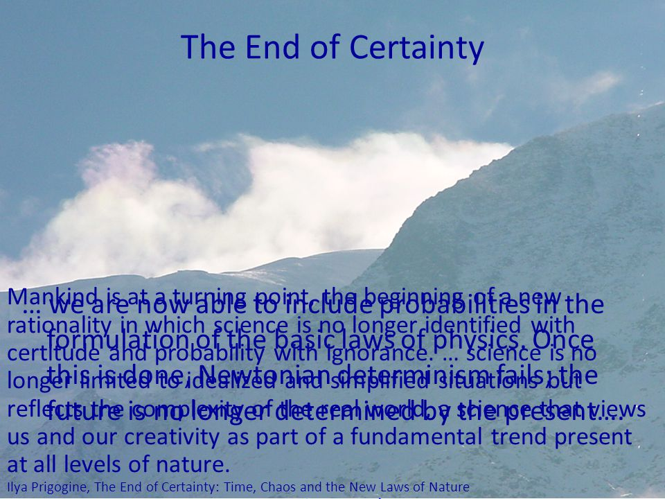 Riel Miller, xperidox: futures consulting, 2009 The End of Certainty … we are now able to include probabilities in the formulation of the basic laws of physics.