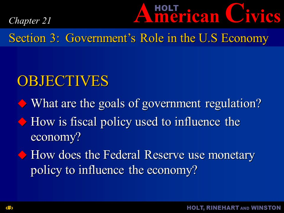 A merican C ivicsHOLT HOLT, RINEHART AND WINSTON14 Chapter 21 OBJECTIVES What are the goals of government regulation.