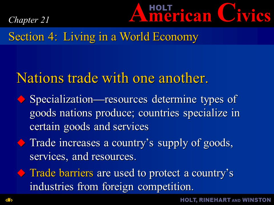 A merican C ivicsHOLT HOLT, RINEHART AND WINSTON21 Chapter 21 Nations trade with one another.