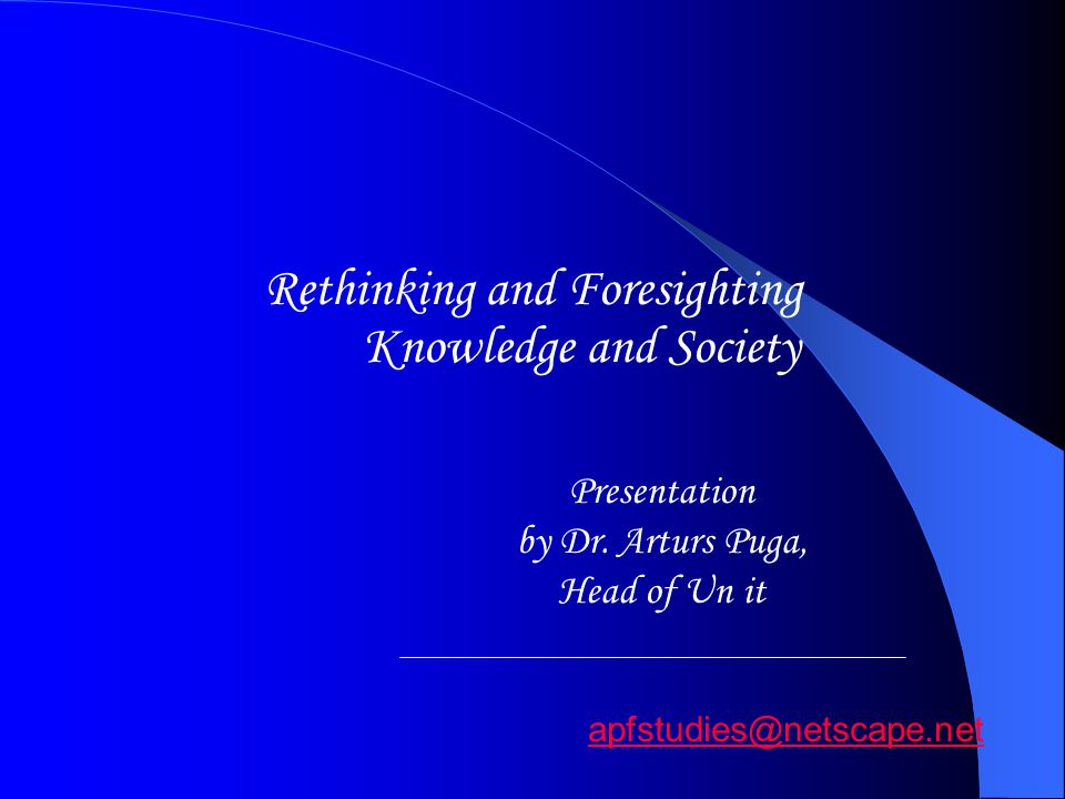 Rethinking and Foresighting Knowledge and Society Presentation by Dr.